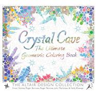 Crystal Cave The Ultimate Geometric Coloring Book by Holiday, Ensor; Burrows, Roger; Penrose, Roger; Martineau, John; Khawaja, Haifa, 9781632866271