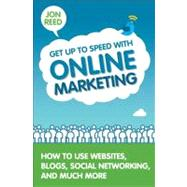 Get up to Speed with Online Marketing : How to Use Websites, Blogs, Social Networking and Much More by Reed, Jon, 9780133066272
