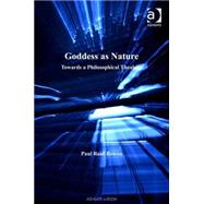 Goddess as Nature: Towards a Philosophical Thealogy by Reid-Bowen,Paul, 9780754656272