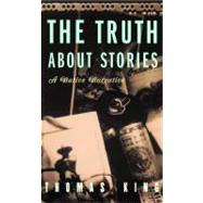 The Truth About Stories by King, Thomas, 9780816646272