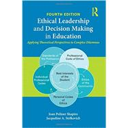 Ethical Leadership and Decision Making in Education: Applying Theoretical Perspectives to Complex Dilemmas by Shapiro, Joan Poliner, 9781138776272