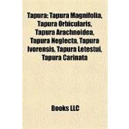Tapur : Tapura Magnifolia, Tapura Orbicularis, Tapura Arachnoidea, Tapura Neglecta, Tapura Ivorensis, Tapura Letestui, Tapura Carinata by , 9781157276272