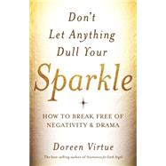 Don't Let Anything Dull Your Sparkle: How to Break Free of Negativity and Drama by Virtue, Doreen, 9781401946272