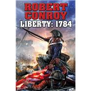 Liberty 1784 The Second War for Independence by Conroy, Robert, 9781476736273