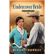 Undercover Bride by Brownley, Margaret, 9781628366273