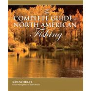 The Complete Guide to North American Fishing by Schultz, Ken, 9781780976273