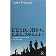 Designing Relationships: The Art of Collaboration in Architecture by Pressman; Andrew, 9780415506274