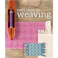 Next Steps in Weaving: What You Never Knew You Needed to Know by Graver, Pattie, 9781620336274