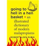 Going to Hell in a Hen Basket An Illustrated Dictionary of Modern Malapropisms by Rubin, Robert Alden, 9781250066275