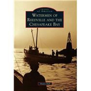 Watermen of Reedville and the Chesapeake Bay by Hall, Shawn, 9781467116275