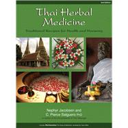 Thai Herbal Medicine Traditional Recipes for Health and Harmony by Jacobsen, Nephyr ; Salguero, C Pierce, 9781844096275