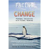Facing the Change: Personal Encounters With Global Warming by Holmes, Steven Pavlos, 9781937226275
