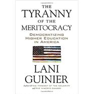 The Tyranny of the Meritocracy by Guinier, Lani, 9780807006276
