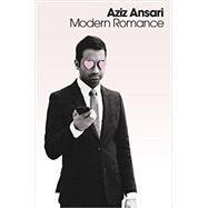 Modern Romance by Ansari, Aziz; Klinenberg, Eric (CON), 9781594206276