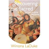 Recovering the Sacred by Laduke, Winona, 9781608466276