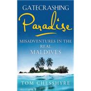 Gatecrashing Paradise: Misadventures in the Real Maldives by Chesshyre, Tom, 9781857886276