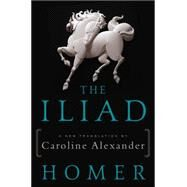The Iliad by Homer; Alexander, Caroline, 9780062046277