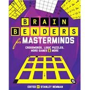 Brain Benders for Masterminds Crosswords, Logic Puzzles, Word Games & More by Newman, Stanley, 9781454916277