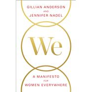 We: A Manifesto for Women Everywhere by Anderson, Gillian; Nadel, Jennifer, 9781501126277