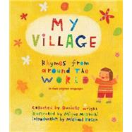 My Village: Rhymes from Around the World Told in English & Their Native Tongue by Wright, Danielle; Moriuchi, Mique; Rosen, Michael, 9781847806277