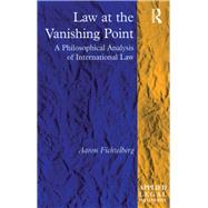 Law at the Vanishing Point: A Philosophical Analysis of International Law by Fichtelberg,Aaron, 9781138266278