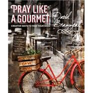 Pray Like a Gourmet by Brazzeal, David; de Groot, Willemijn, 9781612616278