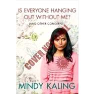 Is Everyone Hanging Out Without Me? (And Other Concerns) by Kaling, Mindy, 9780307886279