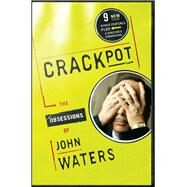 Crackpot : The Obsessions Of by Waters, John, 9780743246279