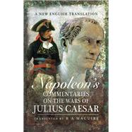 Napoleon's Commentaries on the Wars of Julius Caesar by Maguire, R. A., 9781526716279