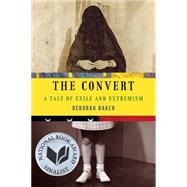 The Convert A Tale of Exile and Extremism by Baker, Deborah, 9781555976279