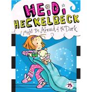 Heidi Heckelbeck Might Be Afraid of the Dark by Coven, Wanda; Burris, Priscilla, 9781481446280