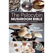 The Psilocybin Mushroom Bible The Definitive Guide to Growing and Using Magic Mushrooms by Haze, Virginia; Mandrake, Dr. K, 9781937866280