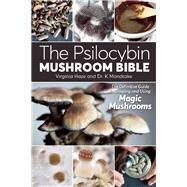 The Psilocybin Mushroom Bible The Definitive Guide to Growing and Using Magic Mushrooms by Haze, Virginia; Mandrake, Dr. K, 9781937866280