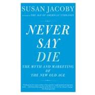 Never Say Die by JACOBY, SUSAN, 9780307456281