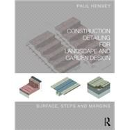 Construction Detailing for Landscape and Garden Design: Surfaces, steps and margins by Hensey; Paul, 9780415746281