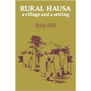 Rural Hausa: A Village and a Setting by Polly Hill, 9780521126281
