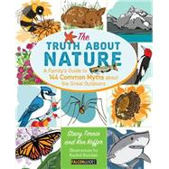 The Truth About Nature A Family's Guide to 144 Common Myths about the Great Outdoors by Tornio, Stacy; Keffer, Ken, 9780762796281