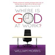 Where Is God at Work?: The Kingdom from Nine to Five by Morris, William, 9780857216281