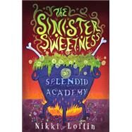The Sinister Sweetness of Splendid Academy by Loftin, Nikki; Eernisse, Brenna, 9781595146281