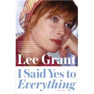 I Said Yes to Everything: A Memoir by Grant, Lee, 9780147516282