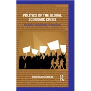 Politics of the Global Economic Crisis: Regulation, Responsibility and Radicalism by Chaulia,Sreeram, 9780415736282