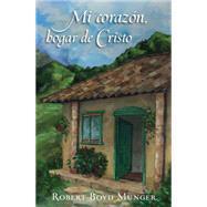 Mi corazón, hogar de Cristo by Munger, Robert Boyd, 9780825456282