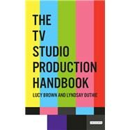 The TV Studio Production Handbook by Brown, Lucy; Duthie, Lyndsay, 9781784536282
