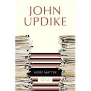 More Matter by UPDIKE, JOHN, 9780449006283