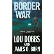 Border War by Dobbs, Lou; Born, James O., 9780765366283