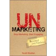 Unmarketing : Stop Marketing - Start Engaging by Stratten, Scott, 9781118176283
