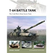 T-64 Battle Tank The Cold War's Most Secret Tank by Zaloga, Steven J.; Palmer, Ian, 9781472806284