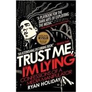 Trust Me, I'm Lying Confessions of a Media Manipulator by Holiday, Ryan, 9781591846284