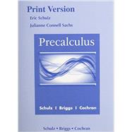 Precalculus (Print Reference) plus MyLab Math plus Explorations and Notes for Precalculus by SCHULZ & BRIGGS, 9780133936285