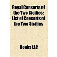 Royal Consorts of the Two Sicilies : List of Consorts of the Two Sicilies, Maria Isabella of Spain, Maria Sophie of Bavaria by , 9781156226285